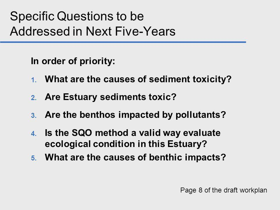 Specific Questions to be Addressed in Next Five-Years In order of priority: 1. What are the causes of sediment toxicity? 2. Are Estuary sediments toxi
