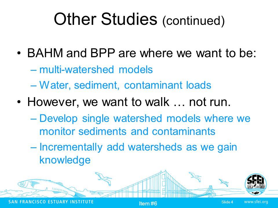 Slide 5 Item #6 Project #1 : Guadalupe River $75k funding for 2008 Objectives: –Develop HSPF model for 1)Water 2)Sediment 3)Hg and PCBs –Estimate current loads –Determine proportional flow regime –Estimate long-term avg loads
