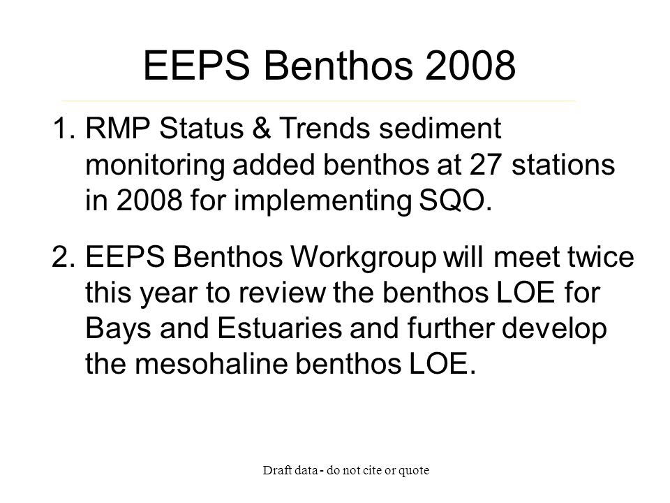 Draft data - do not cite or quote EEPS Benthos 2008 1.RMP Status & Trends sediment monitoring added benthos at 27 stations in 2008 for implementing SQ