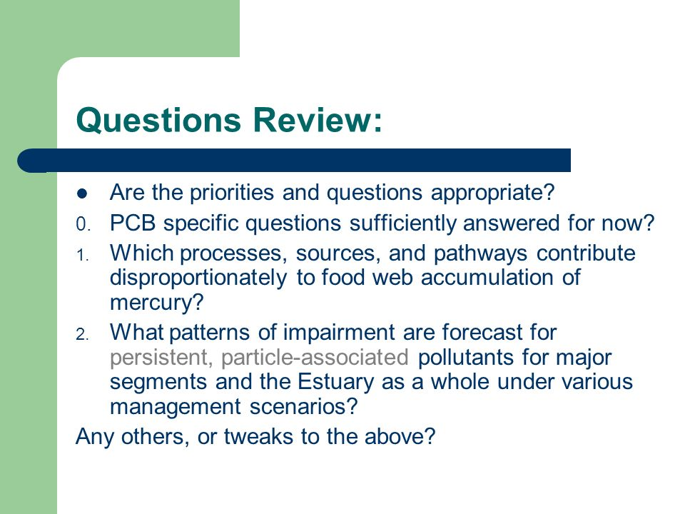Questions Review: Are the priorities and questions appropriate? 0. PCB specific questions sufficiently answered for now? 1. Which processes, sources,