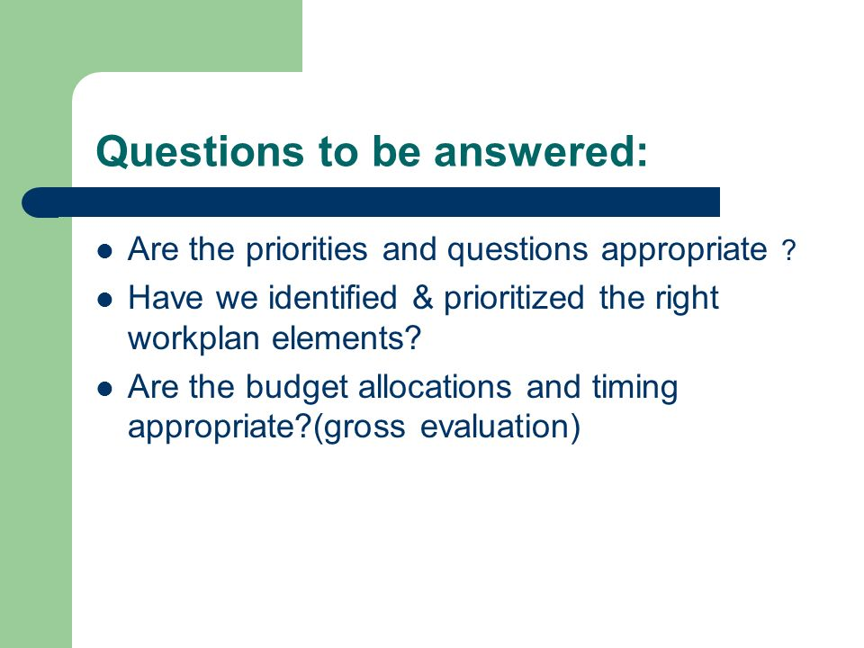 Questions to be answered: Are the priorities and questions appropriate .