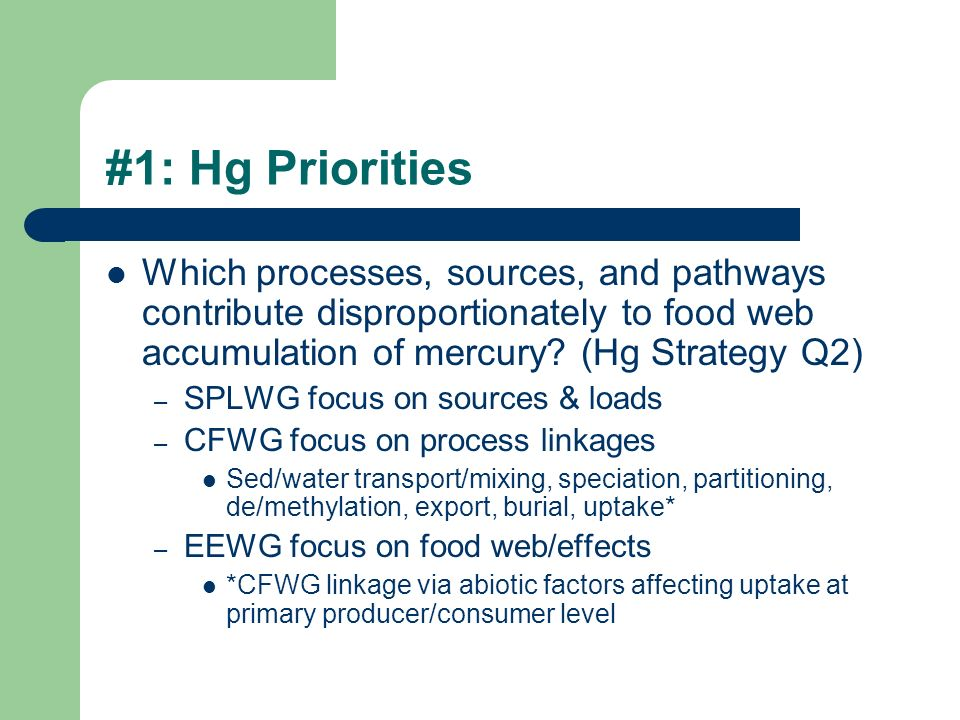 #1: Hg Priorities Which processes, sources, and pathways contribute disproportionately to food web accumulation of mercury.