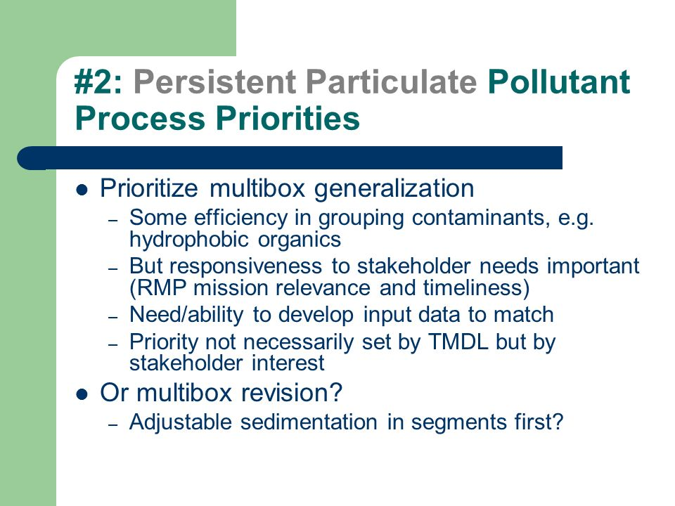 #2: Persistent Particulate Pollutant Process Priorities Prioritize multibox generalization – Some efficiency in grouping contaminants, e.g. hydrophobi