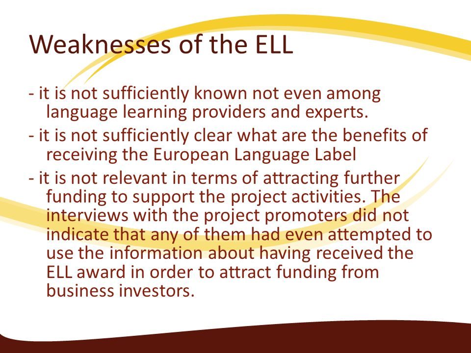 Weaknesses of the ELL - it is not sufficiently known not even among language learning providers and experts. - it is not sufficiently clear what are t