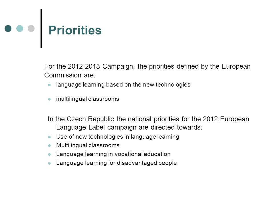 Priorities For the 2012-2013 Campaign, the priorities defined by the European Commission are: language learning based on the new technologies multilin