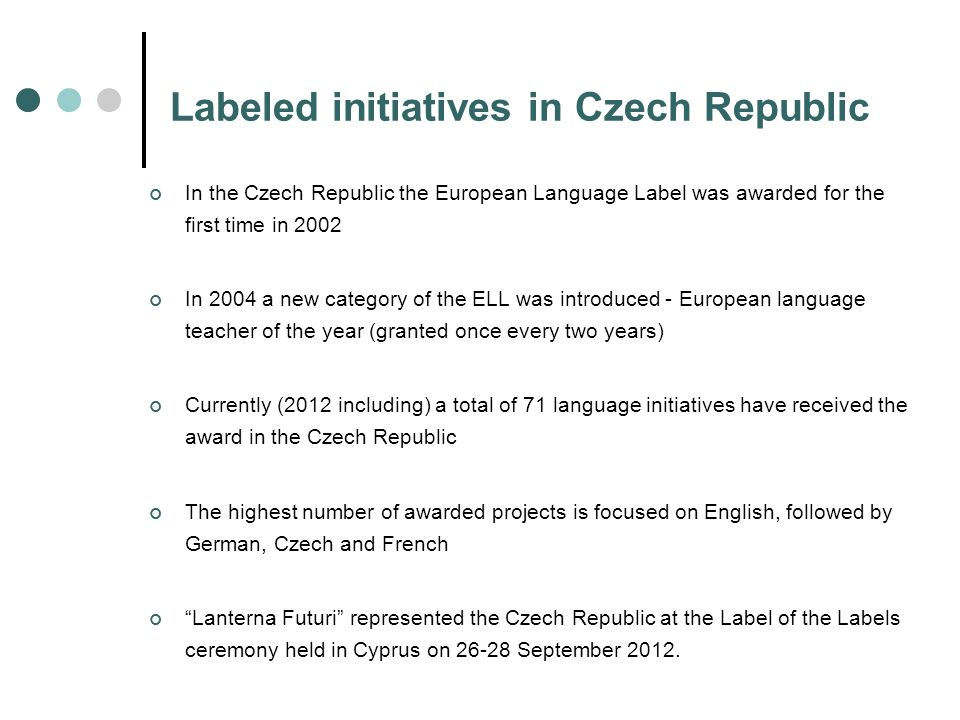 Labeled initiatives in Czech Republic In the Czech Republic the European Language Label was awarded for the first time in 2002 In 2004 a new category