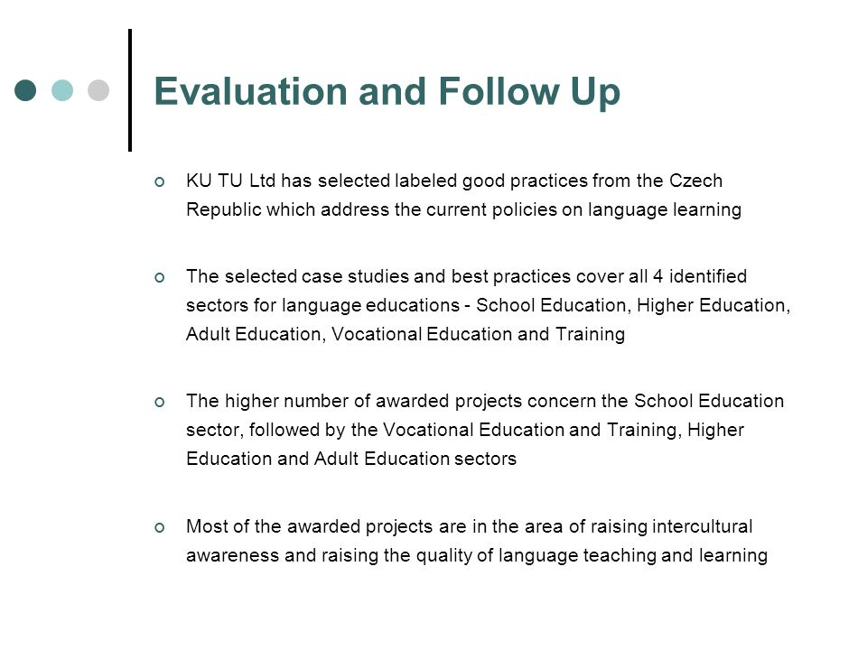 Evaluation and Follow Up KU TU Ltd has selected labeled good practices from the Czech Republic which address the current policies on language learning