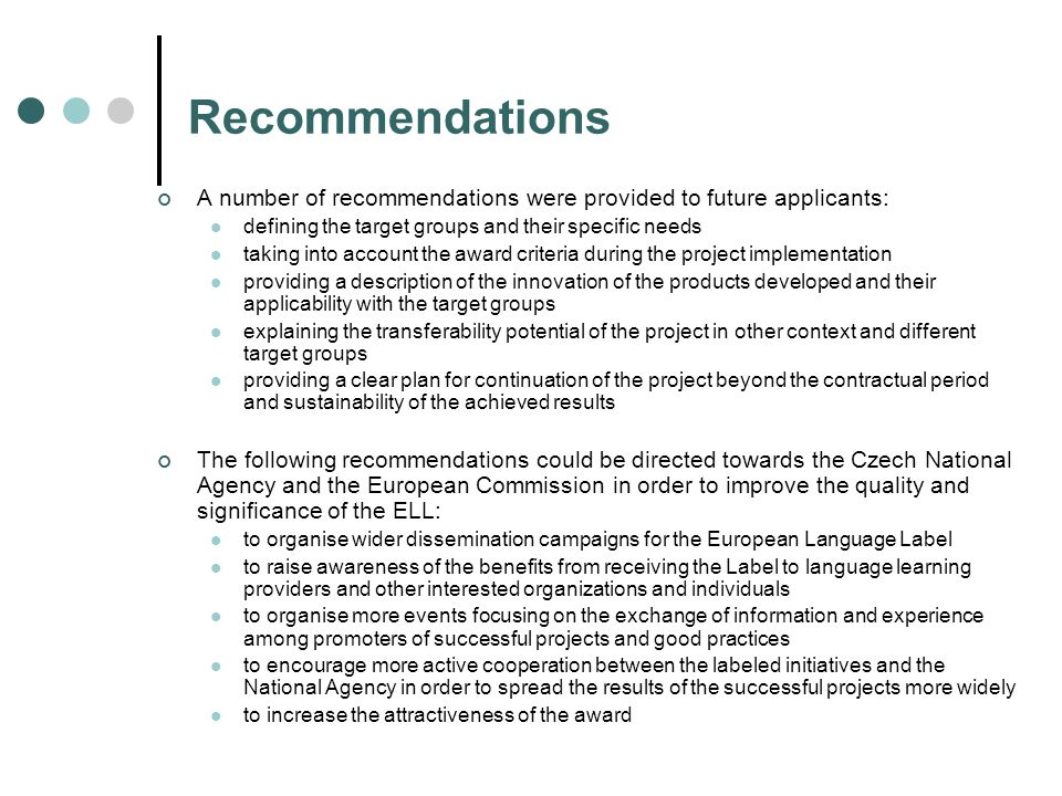 Recommendations A number of recommendations were provided to future applicants: defining the target groups and their specific needs taking into accoun