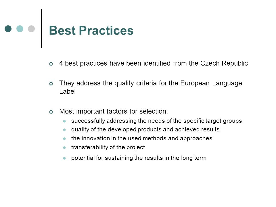Best Practices 4 best practices have been identified from the Czech Republic They address the quality criteria for the European Language Label Most im