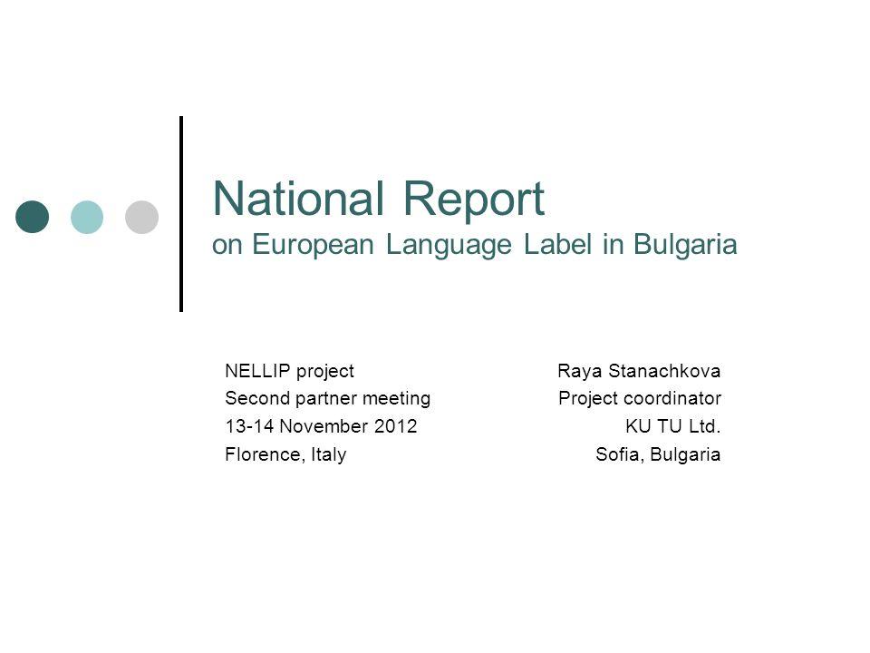National Report on European Language Label in Bulgaria Raya Stanachkova Project coordinator KU TU Ltd.