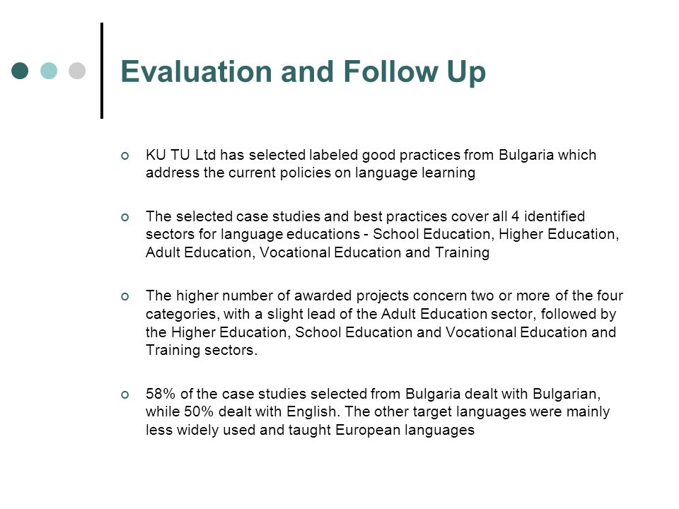 Evaluation and Follow Up KU TU Ltd has selected labeled good practices from Bulgaria which address the current policies on language learning The selec