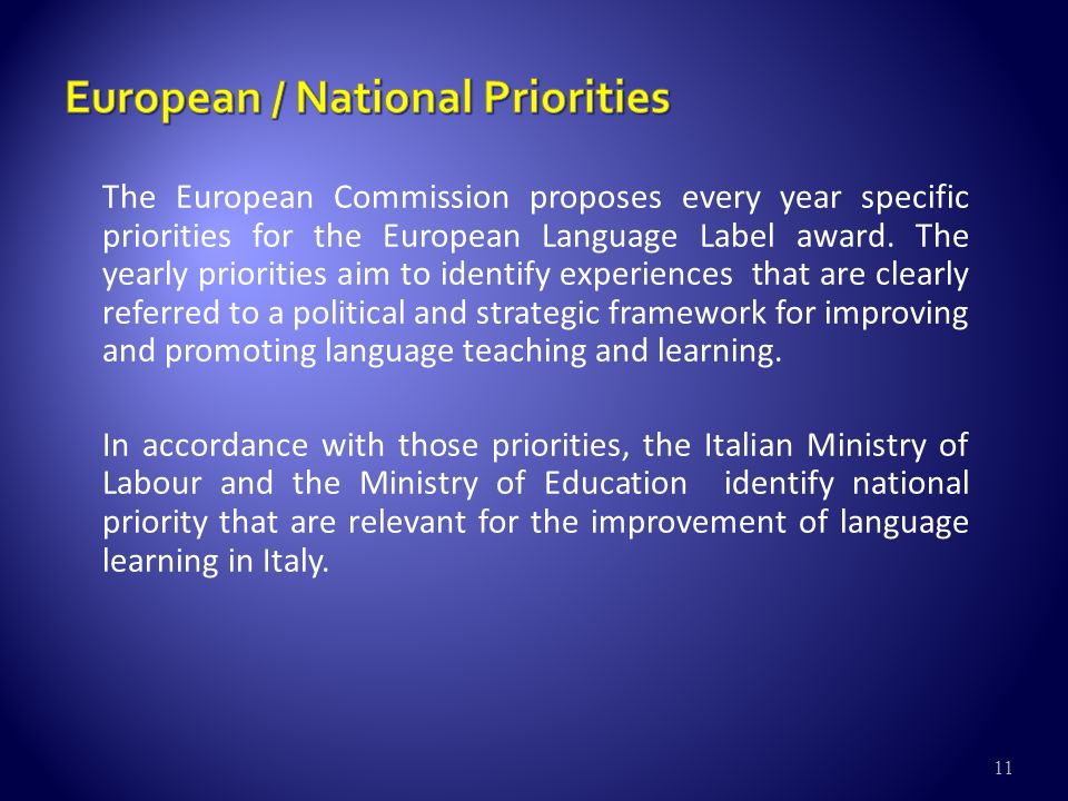 11 The European Commission proposes every year specific priorities for the European Language Label award.