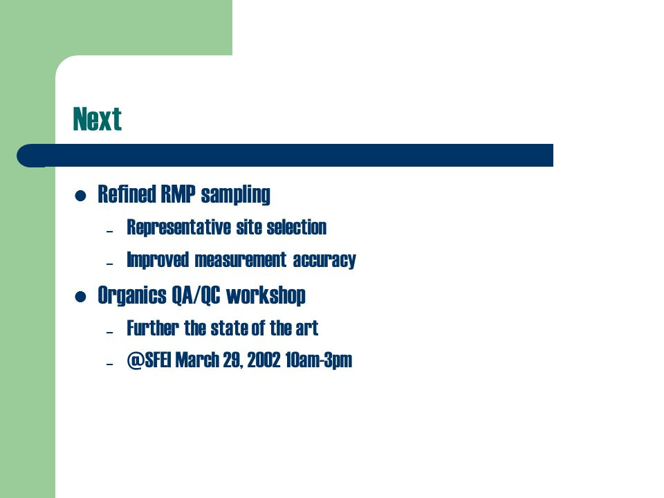 Next Refined RMP sampling – Representative site selection – Improved measurement accuracy Organics QA/QC workshop – Further the state of the art – @SF
