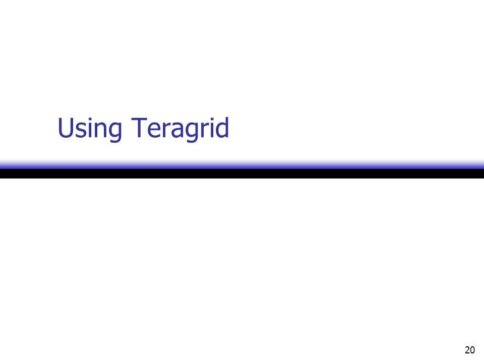 20 Using Teragrid
