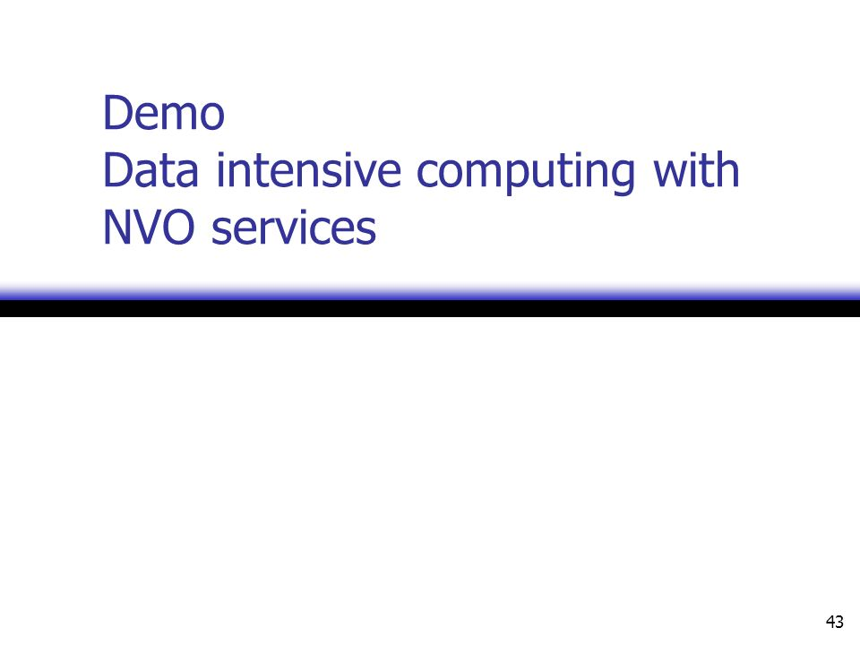 43 Demo Data intensive computing with NVO services
