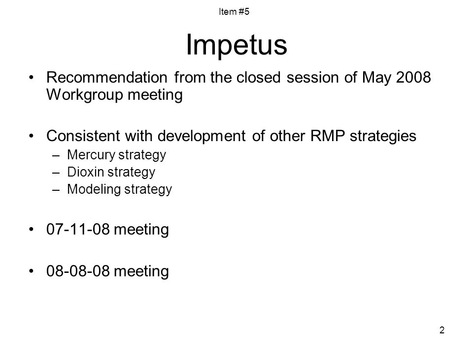 2 Impetus Recommendation from the closed session of May 2008 Workgroup meeting Consistent with development of other RMP strategies –Mercury strategy –Dioxin strategy –Modeling strategy meeting meeting Item #5