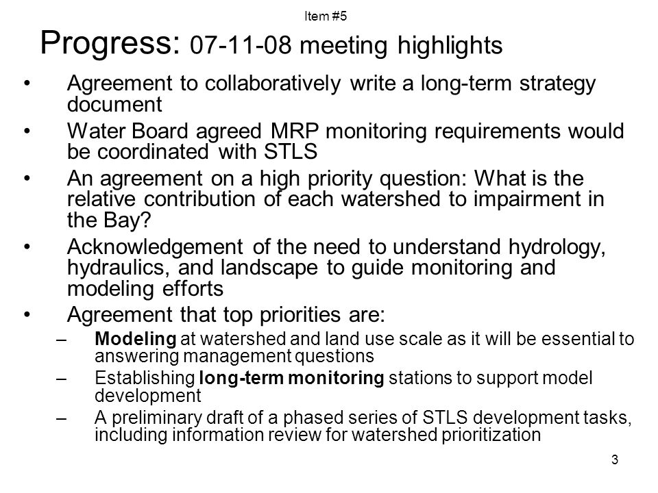 3 Progress: meeting highlights Agreement to collaboratively write a long-term strategy document Water Board agreed MRP monitoring requirements would be coordinated with STLS An agreement on a high priority question: What is the relative contribution of each watershed to impairment in the Bay.
