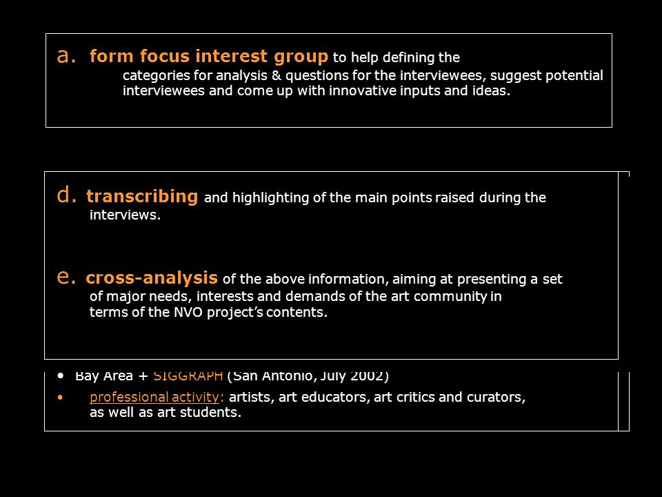 a. form focus interest group to help defining the categories for analysis & questions for the interviewees, suggest potential interviewees and come up