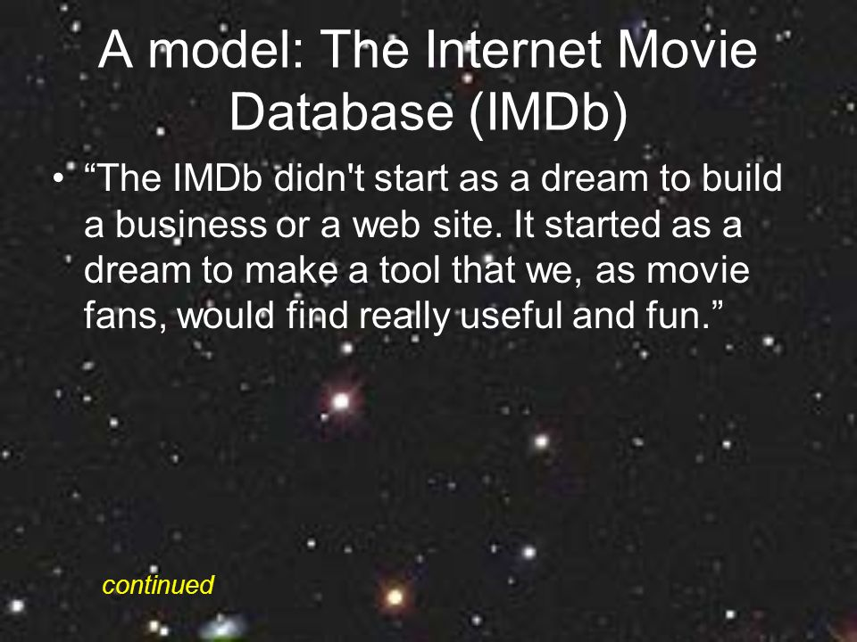 A model: The Internet Movie Database (IMDb) The IMDb didn t start as a dream to build a business or a web site.