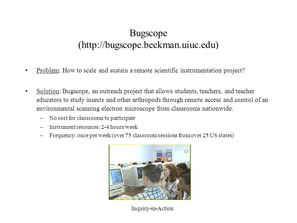 Bugscope (http://bugscope.beckman.uiuc.edu) Problem: How to scale and sustain a remote scientific instrumentation project.