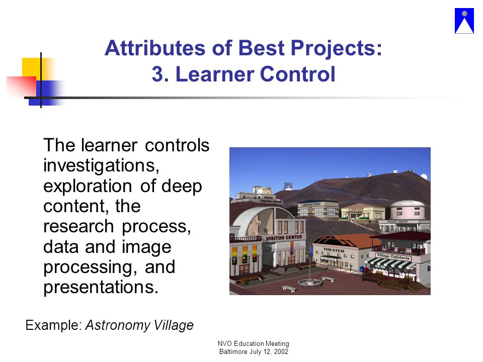 NVO Education Meeting Baltimore July 12, 2002 Attributes of Best Projects: 3.