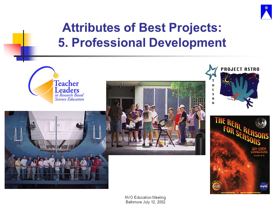 NVO Education Meeting Baltimore July 12, 2002 Attributes of Best Projects: 5.