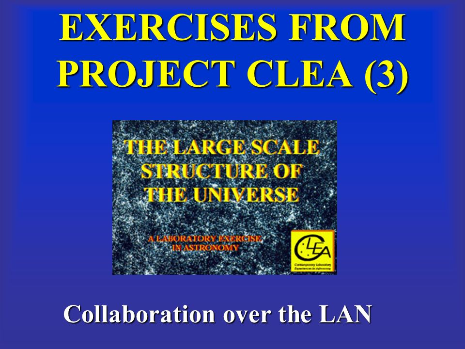 EXERCISES FROM PROJECT CLEA (3) Collaboration over the LAN