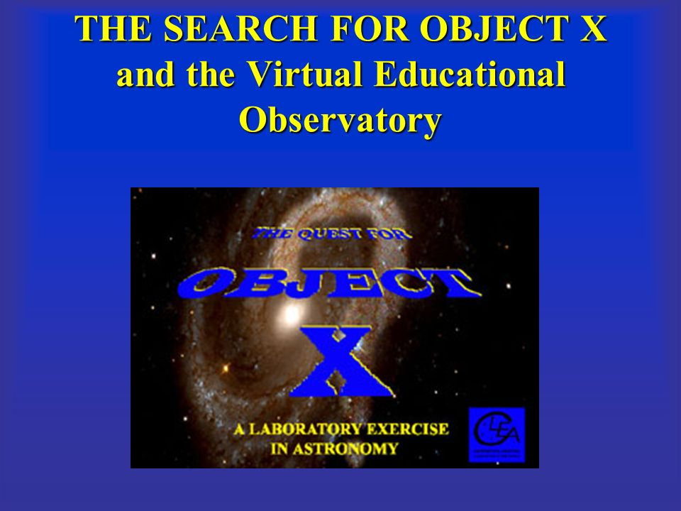 THE SEARCH FOR OBJECT X and the Virtual Educational Observatory