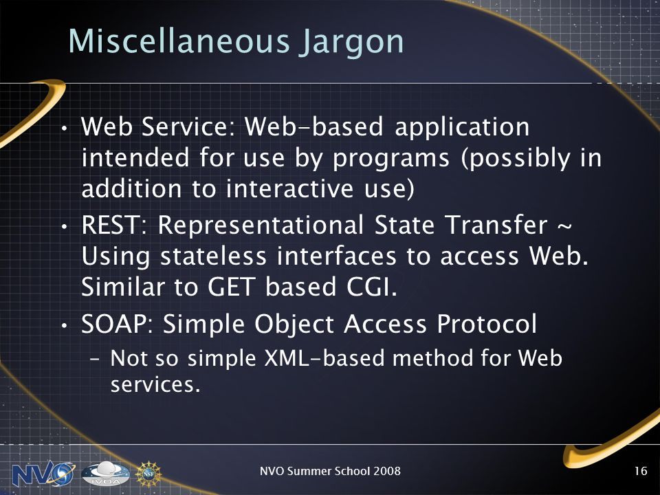 Miscellaneous Jargon Web Service: Web-based application intended for use by programs (possibly in addition to interactive use) REST: Representational