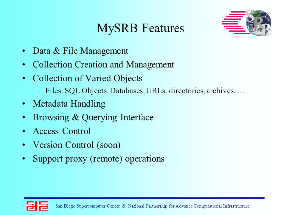 San Diego Supercomputer Center & National Partnership for Advance Computational Infrastructure MySRB Features Data & File Management Collection Creati