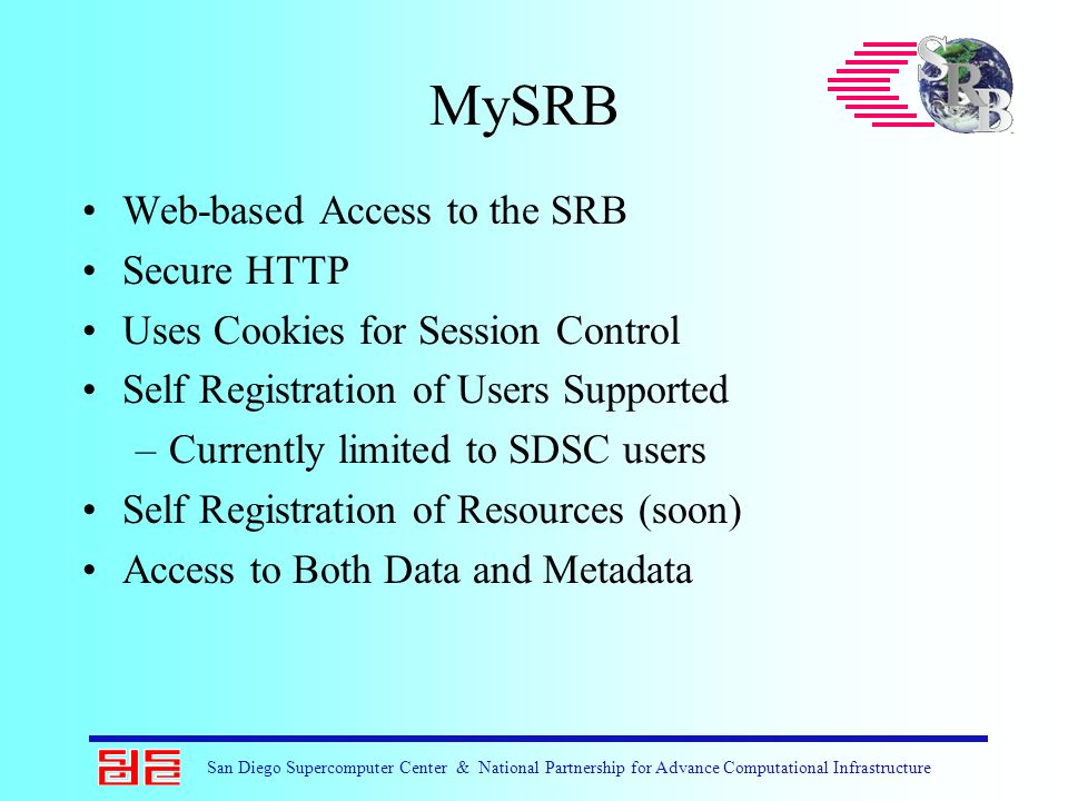San Diego Supercomputer Center & National Partnership for Advance Computational Infrastructure MySRB Web-based Access to the SRB Secure HTTP Uses Cook