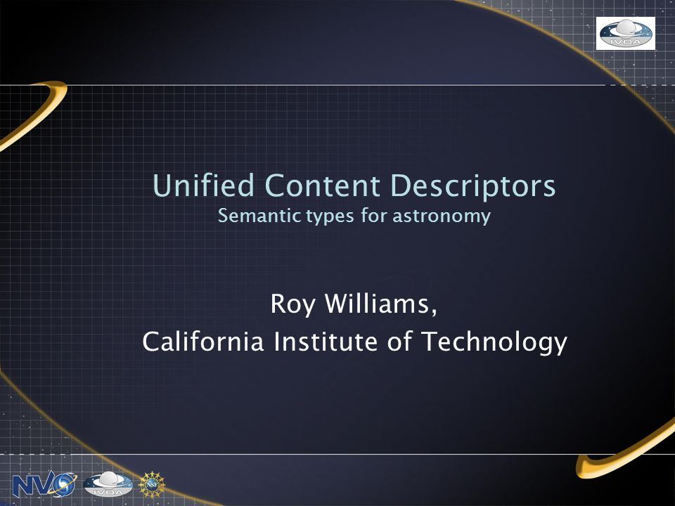 Unified Content Descriptors Semantic types for astronomy Roy Williams, California Institute of Technology