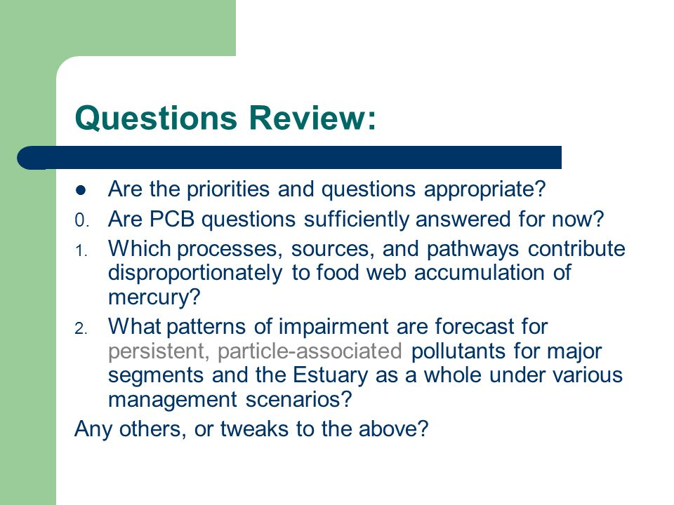 Questions Review: Are the priorities and questions appropriate? 0. Are PCB questions sufficiently answered for now? 1. Which processes, sources, and p