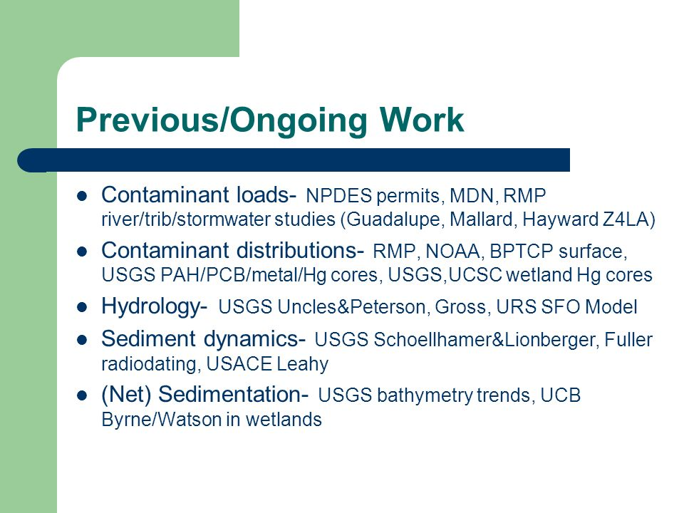 Previous/Ongoing Work Contaminant loads- NPDES permits, MDN, RMP river/trib/stormwater studies (Guadalupe, Mallard, Hayward Z4LA) Contaminant distribu