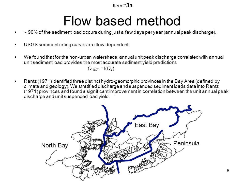 6 Flow based method ~ 90% of the sediment load occurs during just a few days per year (annual peak discharge).