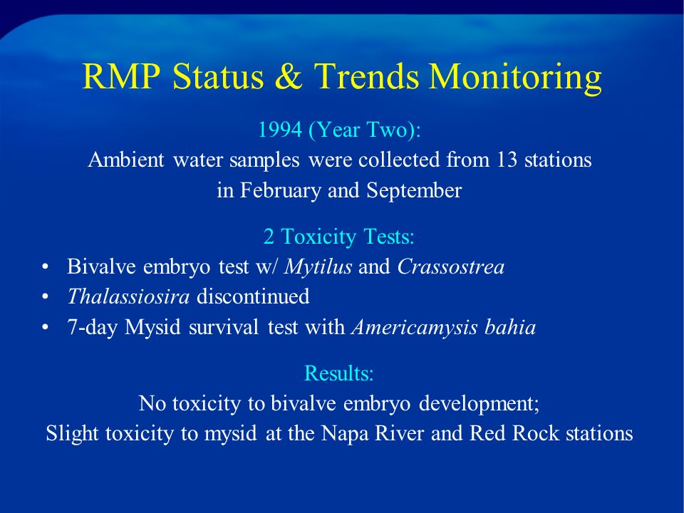 RMP Status & Trends Ambient Water Toxicity Hypothesis: –Episodic transport of toxicants through the Estuary (e.g., following rainstorm events) are causing the observed ambient water toxicity