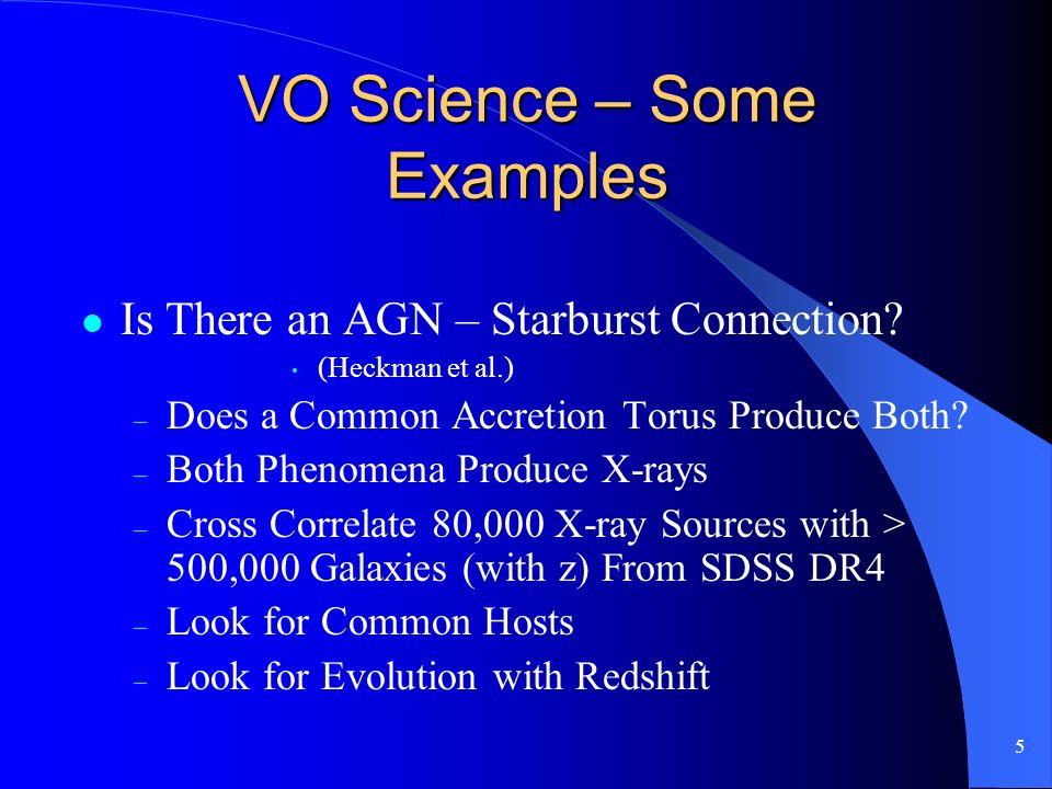5 VO Science – Some Examples Is There an AGN – Starburst Connection? (Heckman et al.) – Does a Common Accretion Torus Produce Both? – Both Phenomena P