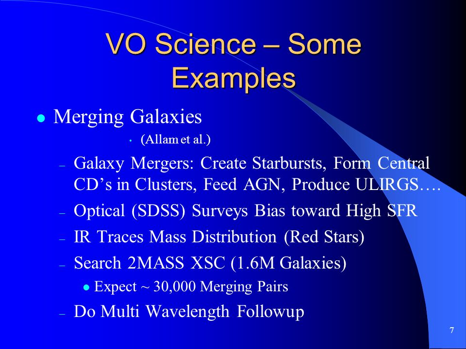 7 VO Science – Some Examples Merging Galaxies (Allam et al.) – Galaxy Mergers: Create Starbursts, Form Central CDs in Clusters, Feed AGN, Produce ULIR