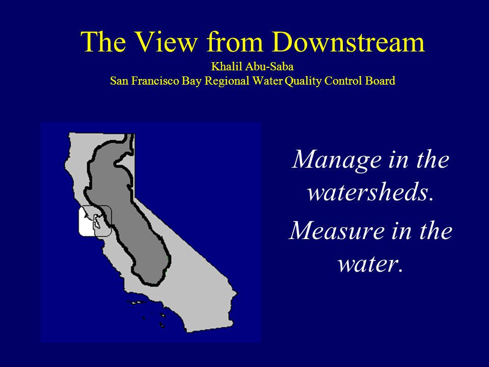 Overview What chromium and silica taught us The mercury story in California Connecting downstream data to upstream watersheds: