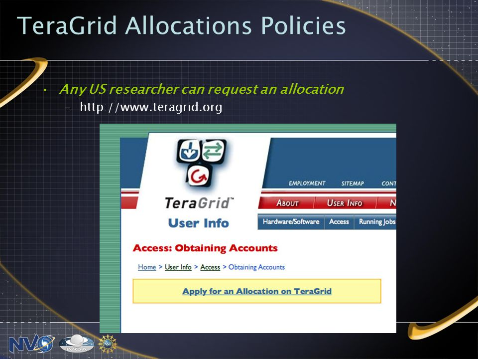 TeraGrid Allocations Policies Any US researcher can request an allocation –http://www.teragrid.org