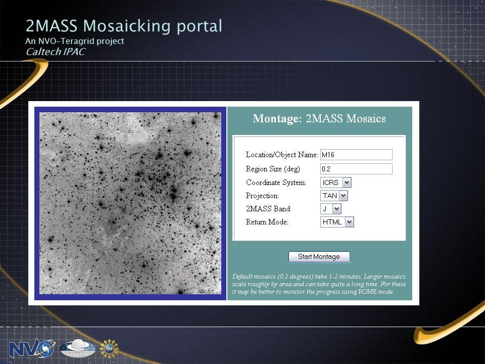 2MASS Mosaicking portal An NVO-Teragrid project Caltech IPAC