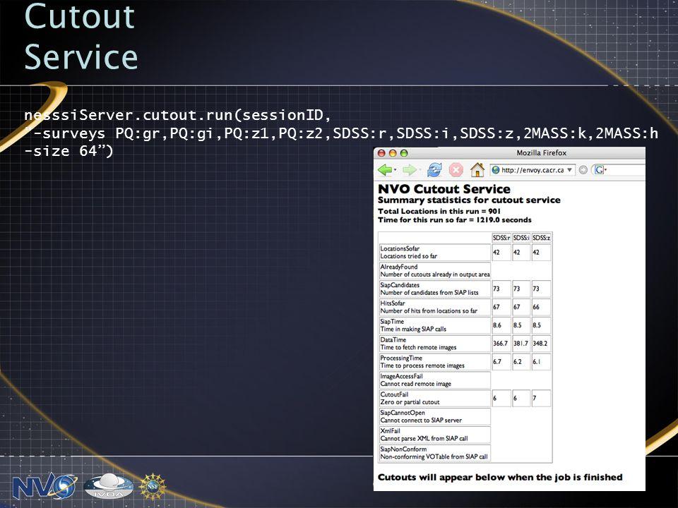 Cutout Service nesssiServer.cutout.run(sessionID, -surveys PQ:gr,PQ:gi,PQ:z1,PQ:z2,SDSS:r,SDSS:i,SDSS:z,2MASS:k,2MASS:h -size 64)