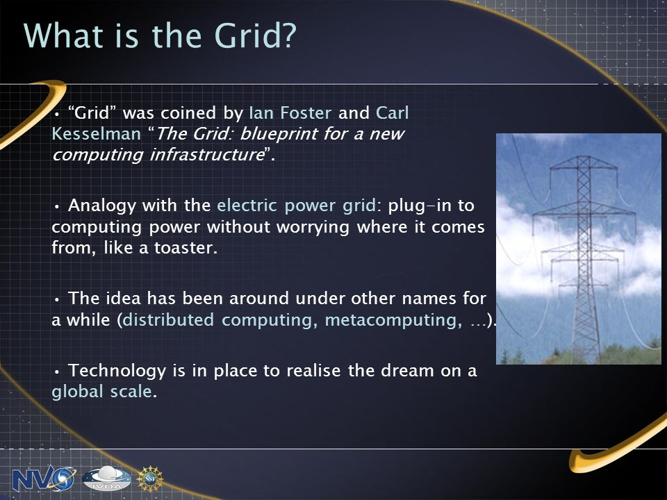 Grid was coined by Ian Foster and Carl Kesselman The Grid: blueprint for a new computing infrastructure.