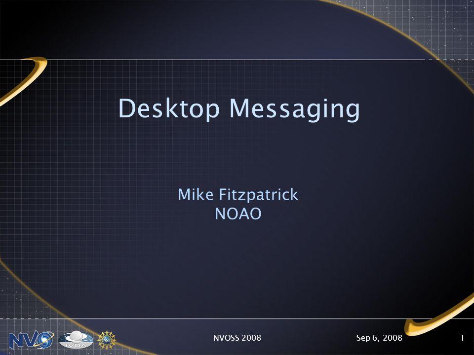 Sep 6, 2008NVOSS 20081 Desktop Messaging Mike Fitzpatrick NOAO