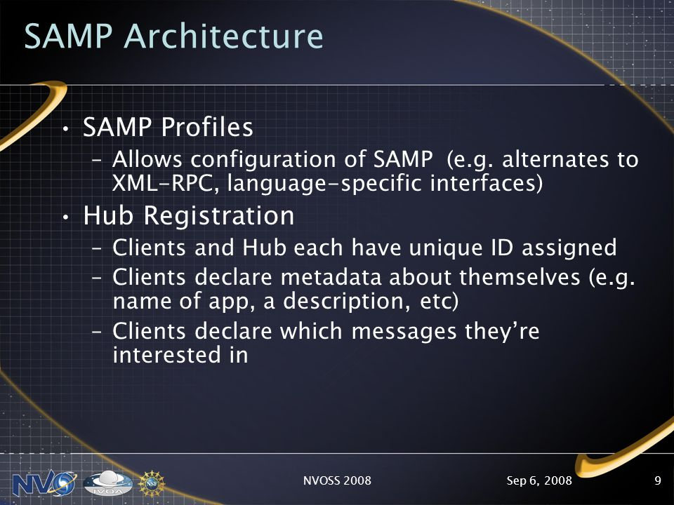 Sep 6, 2008NVOSS 20089 SAMP Architecture SAMP Profiles –Allows configuration of SAMP (e.g.