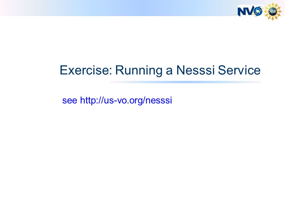 Exercise: Running a Nesssi Service see http://us-vo.org/nesssi