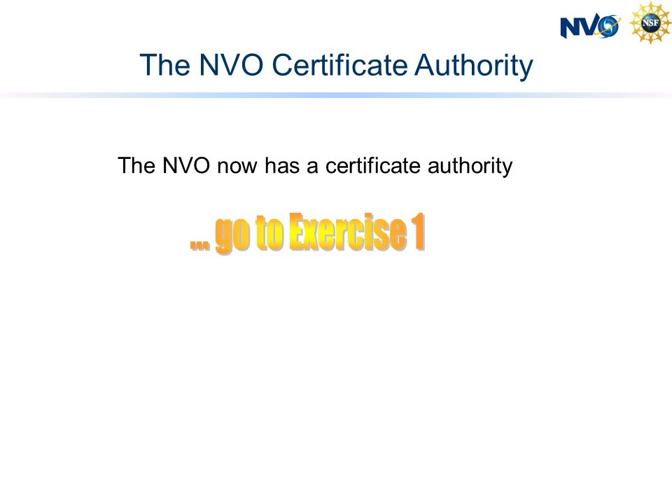 The NVO Certificate Authority The NVO now has a certificate authority