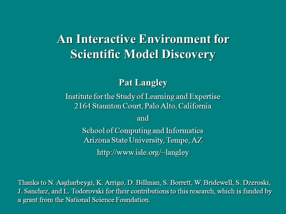 Pat Langley Institute for the Study of Learning and Expertise 2164 Staunton Court, Palo Alto, California and School of Computing and Informatics Arizo