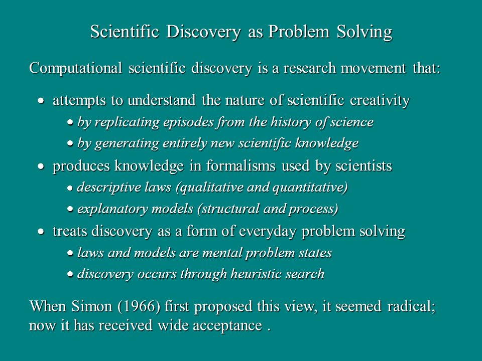 Scientific Discovery as Problem Solving attempts to understand the nature of scientific creativity attempts to understand the nature of scientific cre