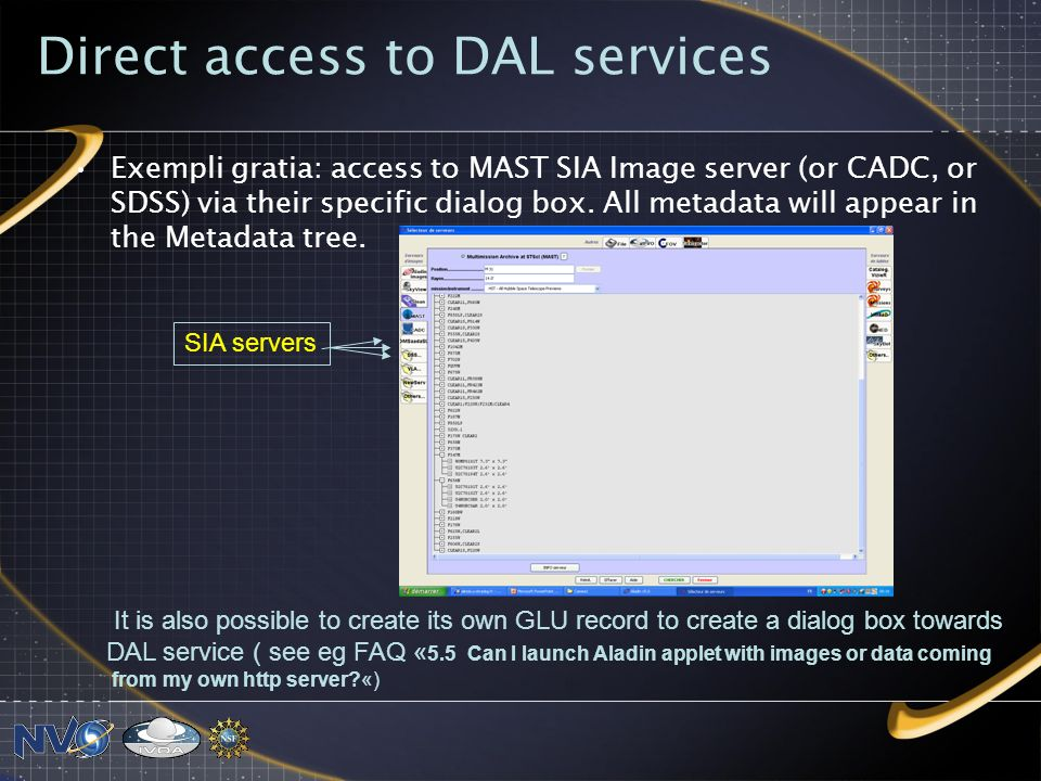 Direct access to DAL services Exempli gratia: access to MAST SIA Image server (or CADC, or SDSS) via their specific dialog box.